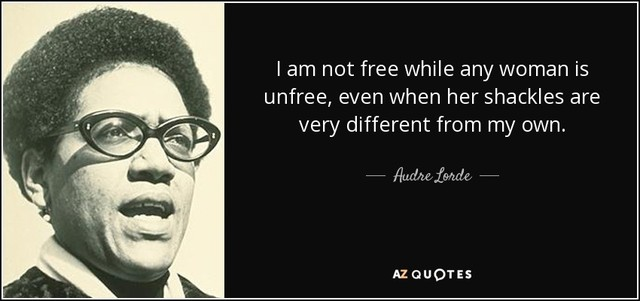 quote i am not free while any woman is unfree even when her shackles are very different from audre lorde 44 30 36