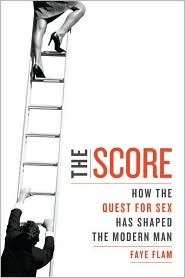 THE SCORE: How the Quest for Sex Has Shaped the Modern Man